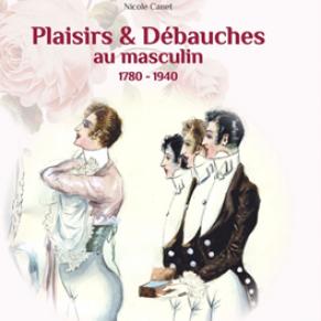 <I>Plaisirs et Débauches au masculin, 1780-1940</I>  - Dessins / Photos